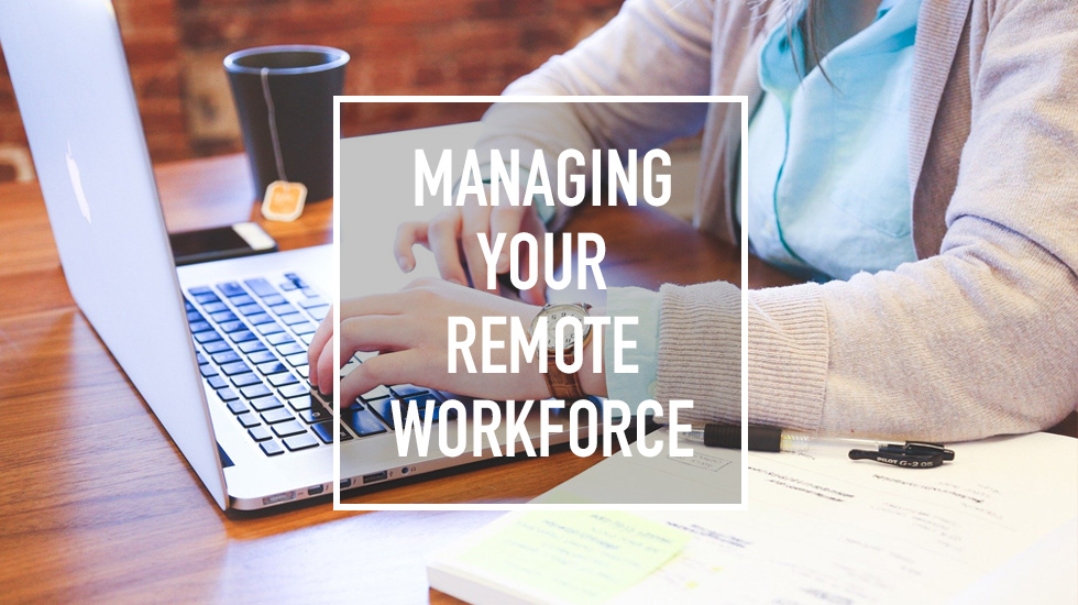 6 Strategies for Managing Your Remote Workforce