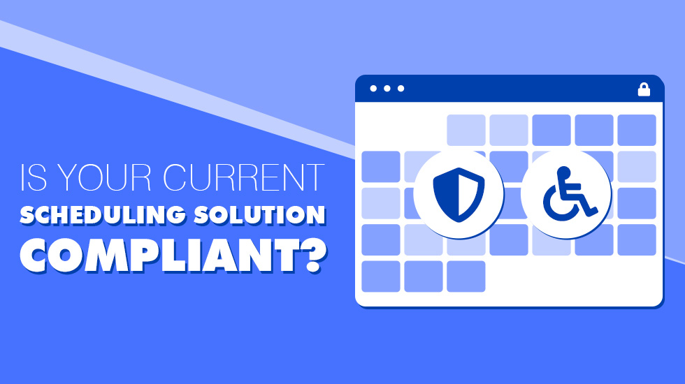 Is Your Current Scheduling Solution Compliant?