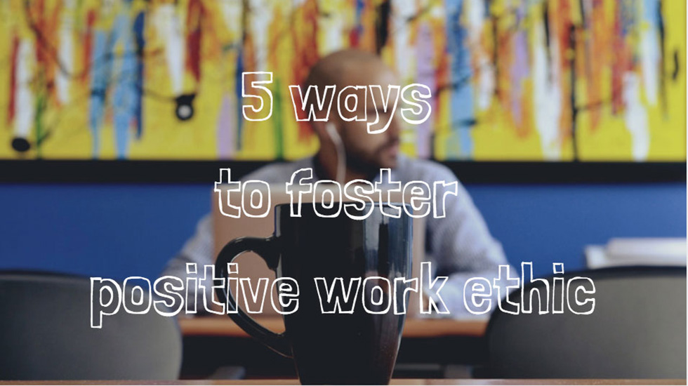 foster positive work ethic