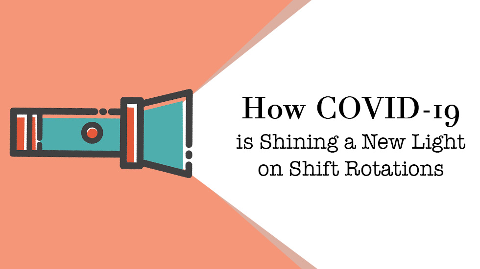 How COVID-19 Is Shining a New Light on Shift Rotations